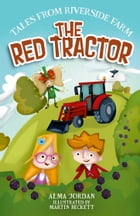 The Red Tractor: Tales from Riverside Farm by Alma Jordan
