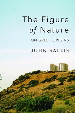 Book The Figure of Nature: On Greek Origins by John Sallis