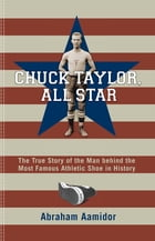 Chuck Taylor, All Star, Commemorative: The True Story of the Man behind the Most Famous Athletic…