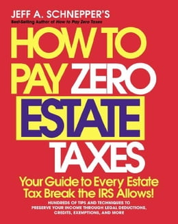 Book How To Pay Zero Estate Taxes: Your Guide to Every Estate Tax Break the IRS Allows by Schnepper, Jeff A.