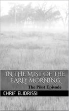 in the Mist of the Early Morning (Pilot Episode)