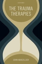 The Trauma Therapies by John Marzillier