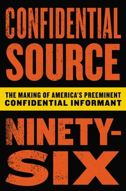 Book Confidential Source Ninety-Six: The Making of America's Preeminent Confidential Informant by C.S. 96