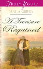 A Treasure Regained by Pamela Griffin