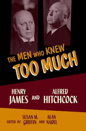 The Men Who Knew Too Much Henry James and Alfred Hitchcock