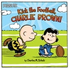 Kick the Football, Charlie Brown!: With Audio Recording