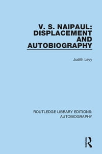V. S. Naipaul: Displacement and Autobiography