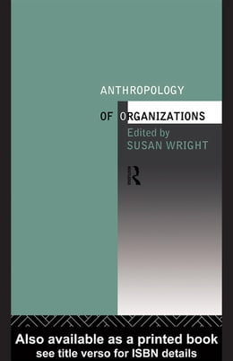 Book The Anthropology of Organizations by Wright, Susan