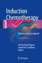 Induction Chemotherapy: Systemic and Locoregional by Karl Reinhard Aigner