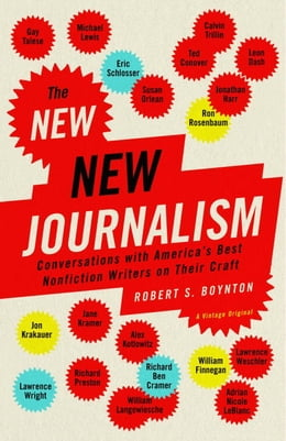Book The New New Journalism: Conversations with America's Best Nonfiction Writers on Their Craft by Robert Boynton