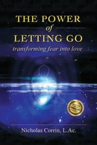 The Power of Letting Go: Transforming Fear into Love by Nicholas Corrin
