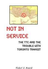 Not in Service: The TTC and the Trouble with Toronto Transit