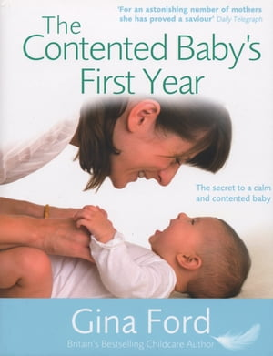 The Contented Baby's First Year The secret to a calm and contented baby