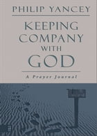 Keeping Company with God: A Prayer Journal by Zondervan