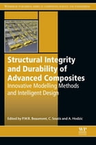 Structural Integrity and Durability of Advanced Composites: Innovative Modelling Methods and Intelligent Design by Peter Beaumont