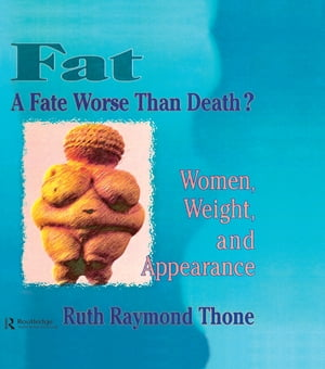 Fat�A Fate Worse Than Death? Women,  Weight,  and Appearance
