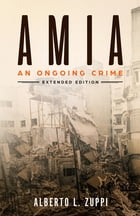 AMIA - An Ongoing Crime: Extended Edition by Alberto L. Zuppi