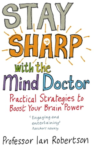 Stay Sharp With The Mind Doctor Practical Strategies to Boost Your Brain Power