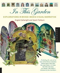 In This Garden: Exploration in Mixed-Media Visual Narrative: Exploration in Mixed-Media Visual…