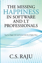 The Missing Happiness in Software and I.T Professionals by C S Raju