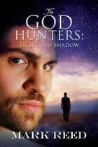 The God Hunters: Light and Shadow by Mark Reed