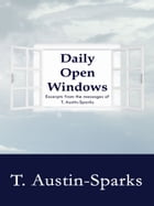 Daily Open Windows: Excerpts from the Messages of T. Austin-Sparks by T. Austin-Sparks