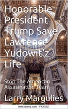 The Honorable President Trump Save Lawrence Yudowitz: Stop The American Assassination Team by larry margulies