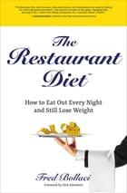 The Restaurant Diet: How to Eat Out Every Night and Still Lose Weight by Fred Bollaci