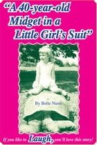 A 40-year-old Midget in a Little Girl's Suit by Bette Nunn