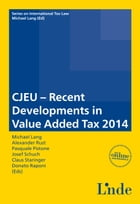 CJEU - Recent Developments in Value Added Tax 2014: Schriftenreihe IStR Band 92 by Michael Lang