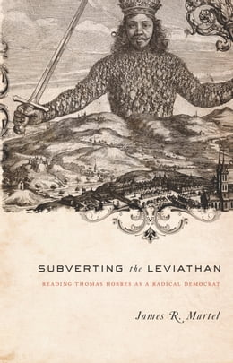 Book Subverting the Leviathan: Reading Thomas Hobbes as a Radical Democrat by James Martel
