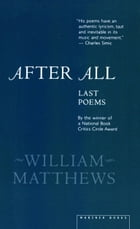 After All: Last Poems by William Matthews