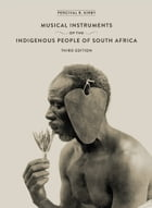 The Musical Instruments of the Indigenous People of South Africa by Percival R. Kirby