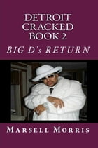 Detroit Cracked Book 2: Big D's Return by Marsell Morris
