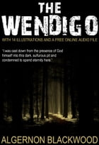 The Wendigo: With 14 Illustrations and a Free Online Audio File. by Algernon Blackwood