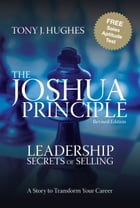 The Joshua Principle: Leadership Secrets of Selling by Tony J. Hughes