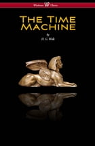 The Time Machine (Wisehouse Classics Edition) by H. G. Wells