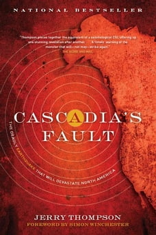 Cascadia's Fault: The Deadly Earthquake That Will Devastate North America