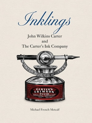 Inklings: John Wilkins Carter and The Carter's Ink Company