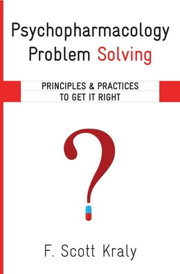 Book Psychopharmacology Problem Solving: Principles and Practices to Get It Right by F. Scott Kraly