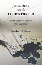 Jesus, Debt, and the Lord's Prayer: First-Century Debt and Jesus' Intentions by Douglas E. Oakman