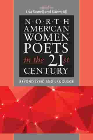 North American Women Poets in the 21st Century: Beyond Lyric and Language by Lisa Sewell