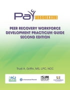 PARfessionals' Peer Recovery Workforce Development Practicum Guide: French Translated Version by Trudi A. Griffin, MS, LPC, NCC