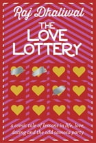 The Love Lottery: a comic tale of lessons in life, love, dating and the odd samosa party by Raj Dhaliwal