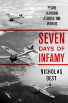 Seven Days of Infamy: Pearl Harbor Across the World