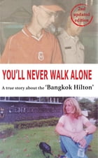 You'll never walk alone: A true story about the 'Bangkok Hilton' by Debbie Singh