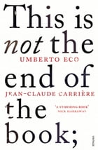 This is Not the End of the Book: A conversation curated by Jean-Philippe de Tonnac by Umberto Eco