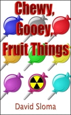 Chewy, Gooey, Fruit Things by David Sloma