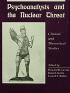 Psychoanalysis and the Nuclear Threat: Clinial and Theoretical Studies