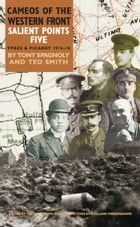 Salient Points 5: Cameos of The Western Front – Ypres and Picardy 1914 – 1918 by Ted  Smith